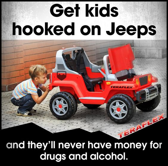 Get kids hooked on Jeeps and they'll never have money for drugs and alcohol. #TeraFlex #jeepmeme