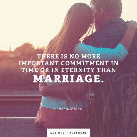 There is no more important commitment in time or in eternity than marriage. | Henry B. Eyring #meme #Mormon #ldsconf: