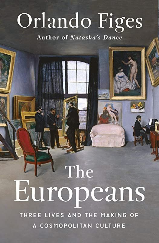 Epub The Europeans Three Lives And The Making Of A Cosmopolitan Culture By Orlando Figes
