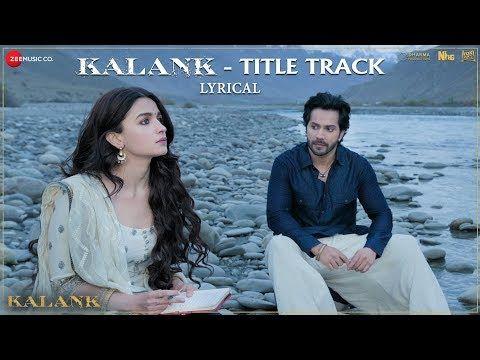Kalank Title Track Lyrical Alia Bhatt Varun Dhawan Arijit Singh Pritam Amitabh Youtube Songs Romantic Songs Movie Songs
