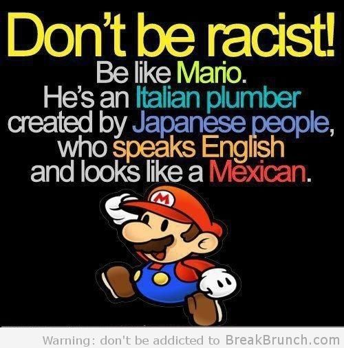 Don't be racist, be like Mario