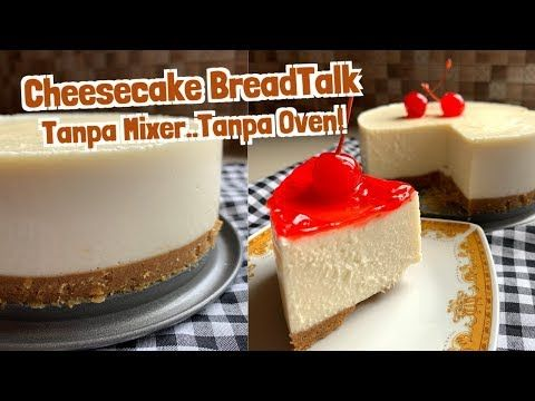 Resep Cara Membuat Cheesecake Breadtalk Tanpa Oven Tanpa Mixer Youtube No Bake Cake Cheesecake Chesee Cake