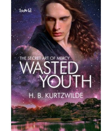 The Secret Art of Mercy 1: Wasted Youth by H.B. Kurtzwilde, a gay science fiction romance from Loose Id.