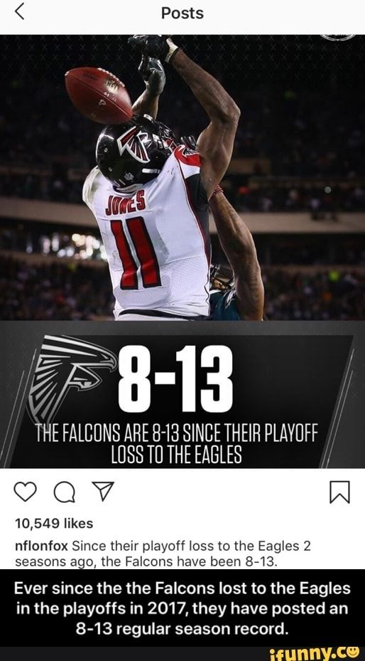 The Falbuns Ahe 8 13 Since Their Playuff Lusstu The Eagles Cgv 10 549 Likes Nflonfox Smce Their Playoff Joss Tc The Eag Es 2 Seasons 3 O The Falcons Have Been Funny