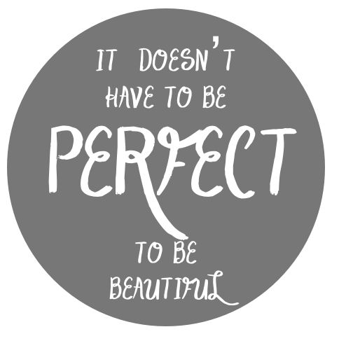 #idhtbptbb It doesn't have to be perfect to be beautiful www.thenester.com