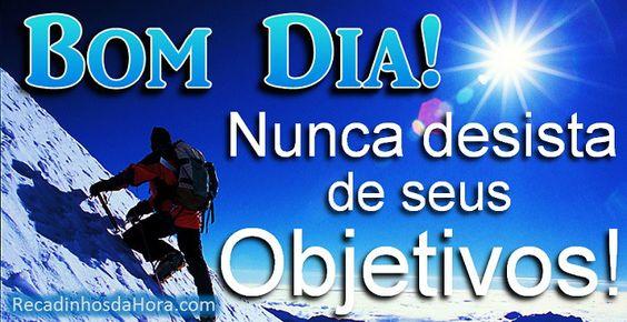 Frases De Bom Dia Especial: Bom Dia! Nunca Desista De Seus Objetivos!