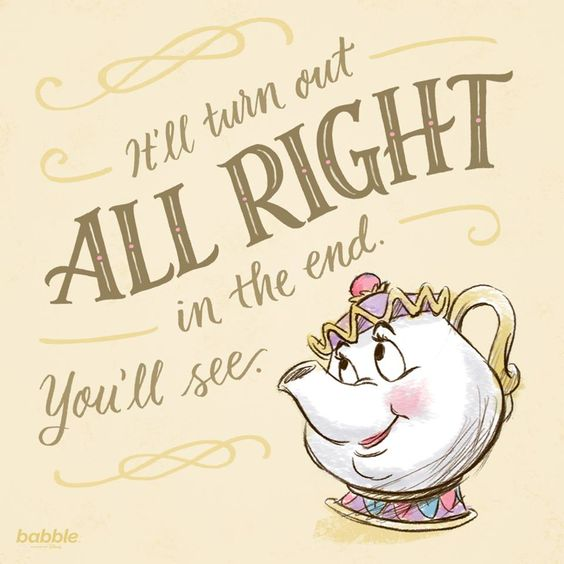 Mrs. Potts It'll Turn Out All Right In The End, You'll See