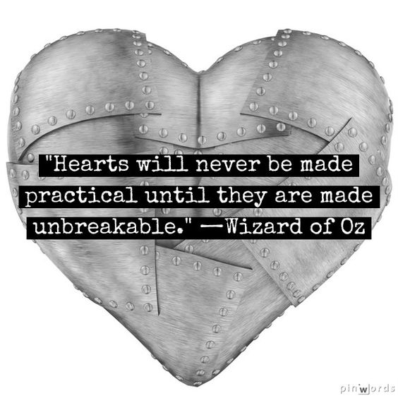 """""""Hearts will never be made practical until they are made unbreakable."""" ~ Wizard of Oz"""