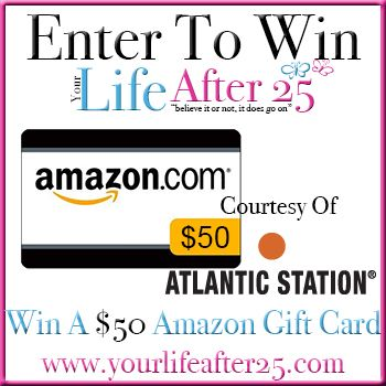 ENTER @YOURLIFEAFTER25′S $50 Amazon GIFT CARD SWEEP! COURTESY OF @ATLANTICSTATION! 08/07-08/21