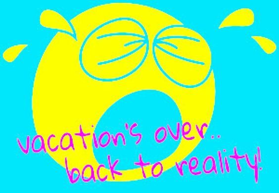 Work After Vacation Quotes: Vacation's Over.. Back To Reality :(