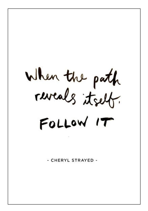 Wenn der Weg sich zeigt, folgen Sie ihm. – Cheryl Strayed