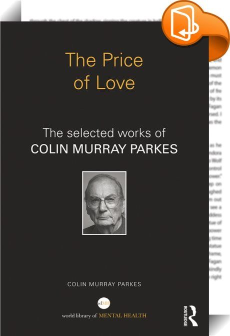 The Price of Love    ::  <P>In the course of a long career Colin Murray Parkes, one of the most important and influential psychiatrists working in the field of bereavement and loss, has produced a body of work which can be considered truly ground-breaking. His early studies involved working alongside John Bowlby in the development of attachment theory and led to his pioneering work on the Harvard Bereavement Project in the USA and at the new St Christopher's Hospice in Britain. Parkes ...