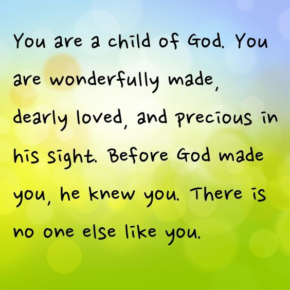 You Are Loved Quotes: You Are A Child Of God. You Are Wonderfully Made, Dearly