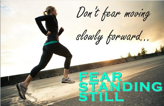 Runner Things #276: Don't fear moving slowly forward. Fear standing still.