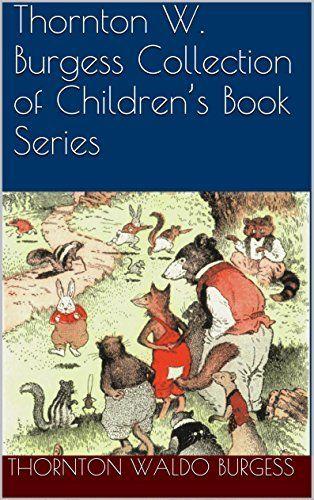 Thornton W. Burgess Collection of Children's Book Series by Thornton Waldo Burgess, http://www.amazon.com/dp/B00P6FVEYA/ref=cm_sw_r_pi_dp_vtuAub1YWT8BP