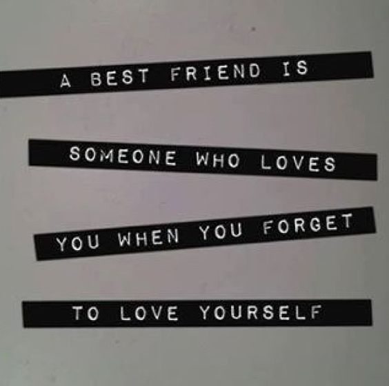 """This is true. My best friend is always there for me and always reminds me that I am loved. She is awesome and the best """"sister"""" I could ask for. God put us together and I am truly blessed for that."""