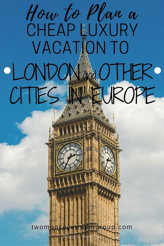 How to Plan a Cheap Luxury Vacation to London and other Cities in Europe