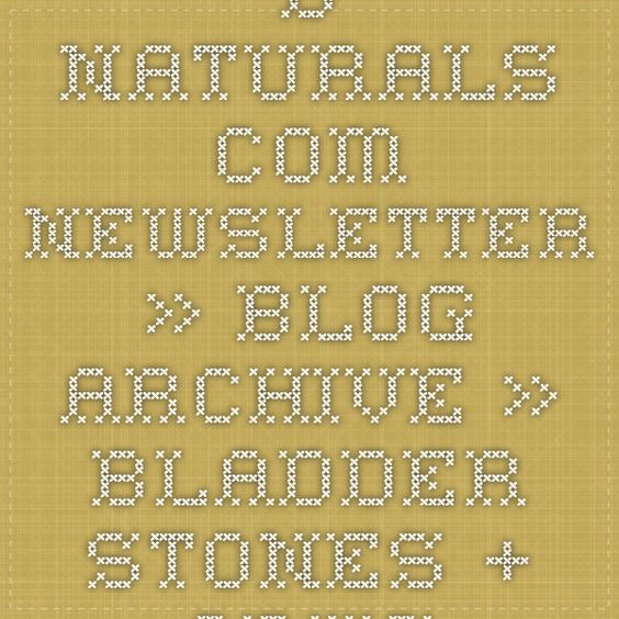 B-Naturals.Com Newsletter » Blog Archive » Bladder Stones + Crystals