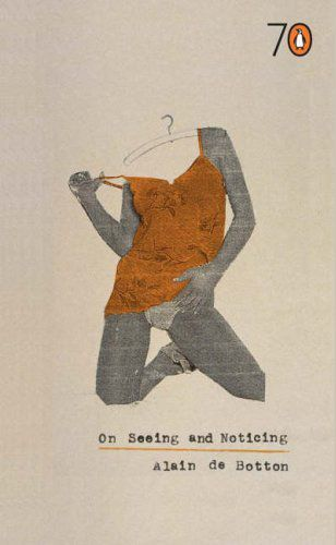 On Seeing and Noticing, by Alain de Botton
