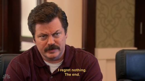 this will be my Epitaph! Thanks Ron Swanson!: