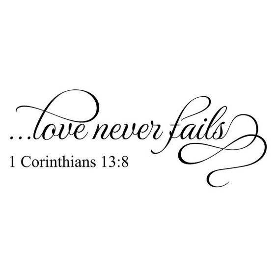 Wall decal with the phrase from 1 Corinthians 13:8 love never fails    This is shown in black, you can choose any color from the color chart. You
