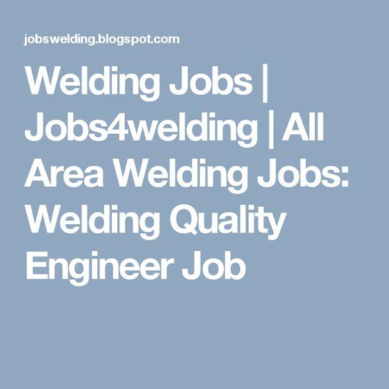 Welding Jobs Jobs4welding All Area Welding Jobs Welding - quality engineer job description