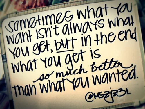 ...but in the end, what you get is {so much better} than what you wanted. ♥