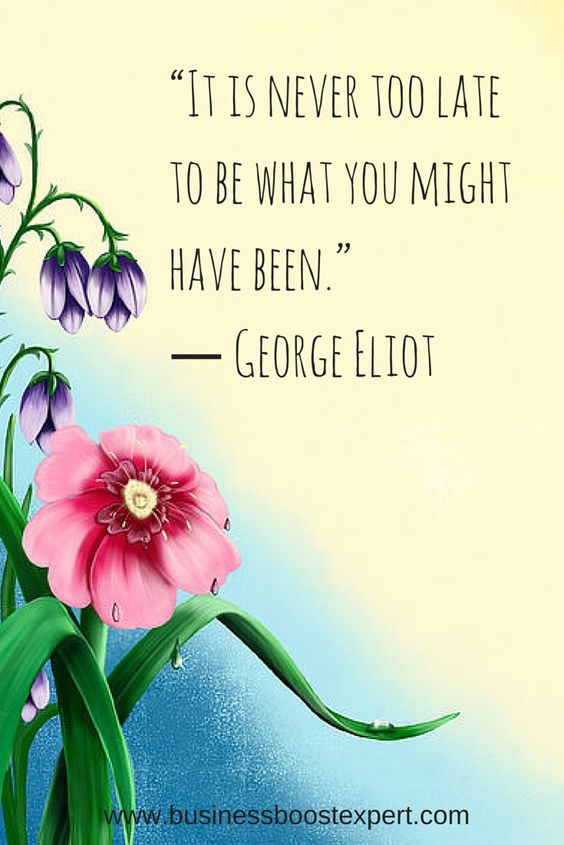 It is never too late to be what you might have been. #Quote #Inspiration