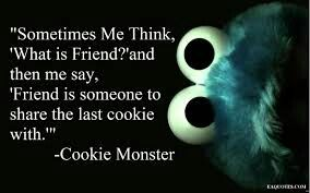 I will share a cookie with you...maybe...if i dont eat them all
