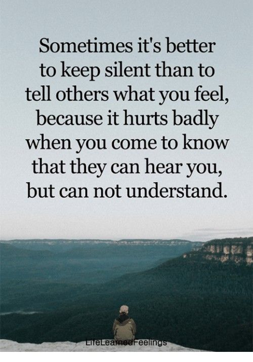 Sometimes It S Better To Keep Silent Than To Tell Others What You Feel Because It Will Inspirational Quotes Motivation Motivational Quotes How Are You Feeling