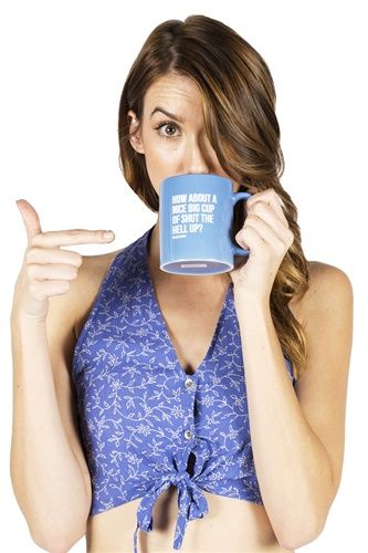 how about a nice big cup of shut the hell up [$16.00] mug