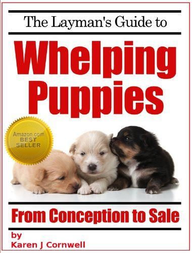The Layman's Guide to Whelping Puppies (Dog Breeding and Training Book 1) by [Cornwell, Karen]