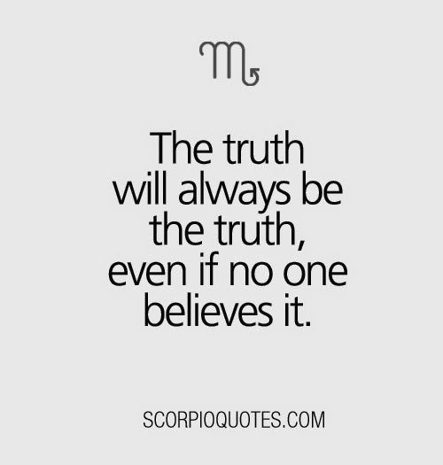 The truth will always be the truth even if no one believes it.