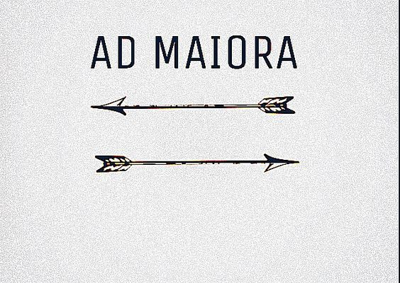 """""""Ad Maiora"""" from Latin means """"towards greater things"""". Tattoo idea."""