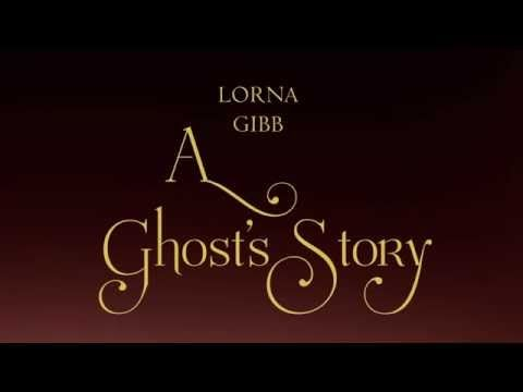A Ghost's Story by Lorna Gibb - YouTube