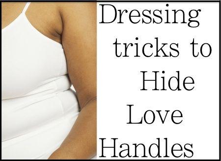 Dressing tricks to hide love handles