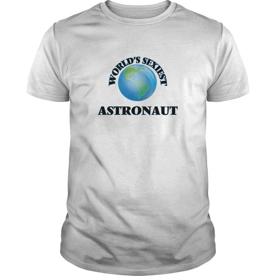 World's Sexiest Astronaut - The perfect shirt to show your passion for your favorite sport or hobby.