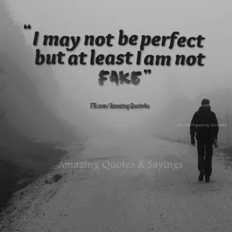 I May Not Be Perfect But Atleast I Am Not Fake I Tried Quotes Try Quotes Amazing Quotes