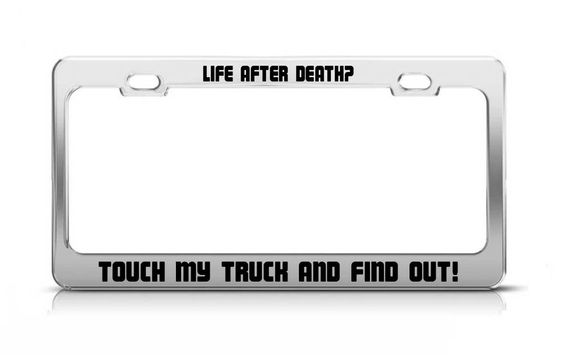 LIFE AFTER DEATH? TOUCH MY TRUCK AND FIND OUT! Funny METAL License Plate Frame