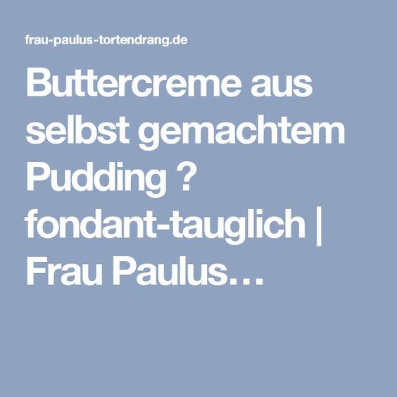 Buttercreme aus selbst gemachtem Pudding ♥ fondant-tauglich | Frau Paulus…