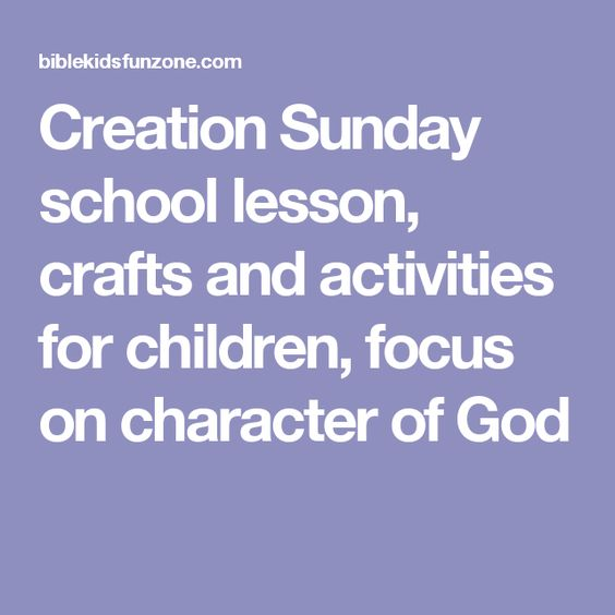 Creation Sunday school lesson, crafts and activities for children, focus on character of God