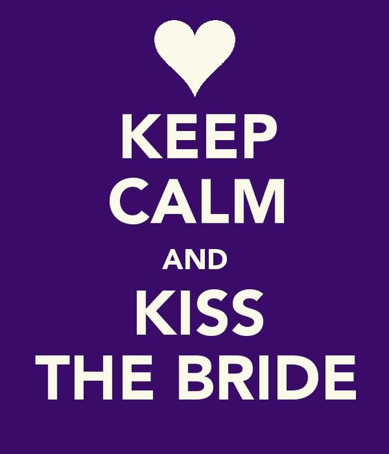 keep calm and kiss the bride