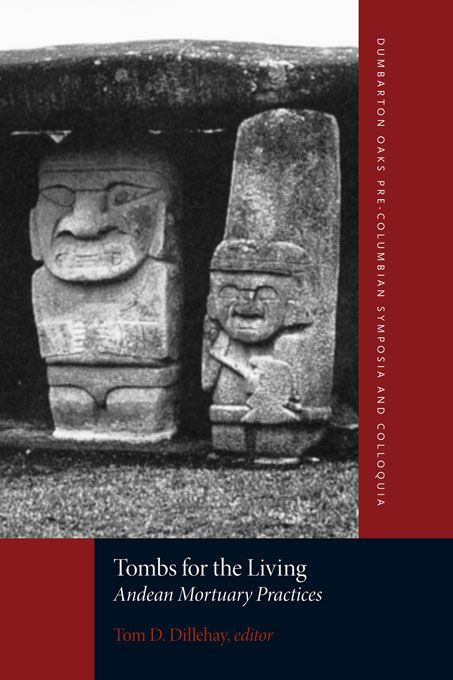 Tombs for the Living — Tom D. Dillehay | Harvard University Press