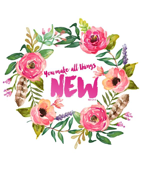 Download this free Spring printable featuring a wreath of watercolor flowers and a verse from the book of Revelation. You make all things new. Rev 21:5: