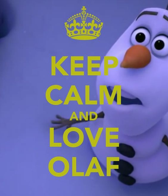 """Keep calm and love Olaf. i love olaf he is so sweet. here is something from the movie"""" whatch out for my but"""""""