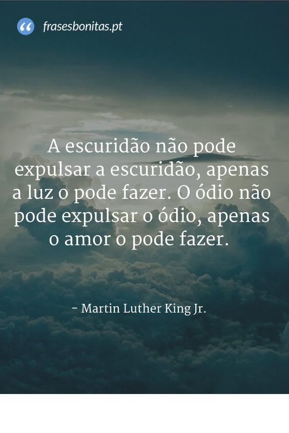 A escuridão não pode expulsar a escuridão, apenas a luz o pode fazer. O ódio não pode expulsar o ódio, apenas o #amor o pode fazer. - Martin Luther King Jr.: