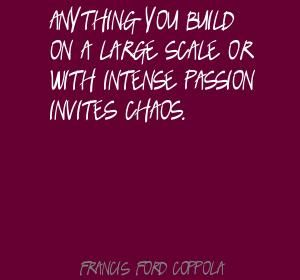 Francis+Ford+Coppola+Anything+you+build+on+a+large+scale+or+Quote