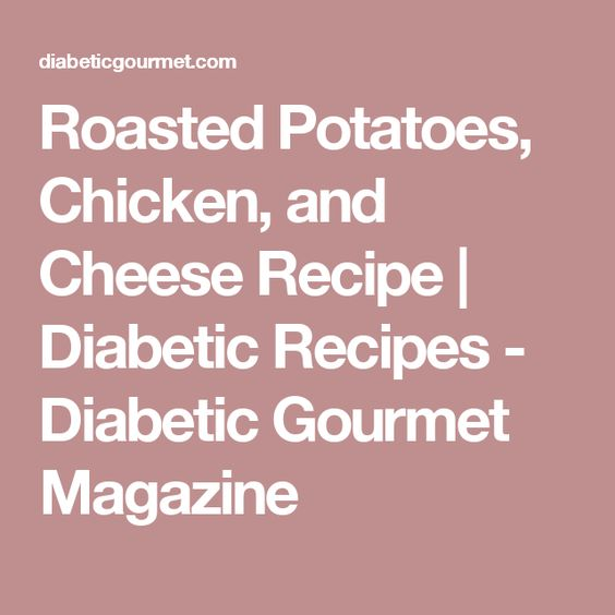 Roasted Potatoes, Chicken, and Cheese Recipe   Diabetic Recipes - Diabetic Gourmet Magazine