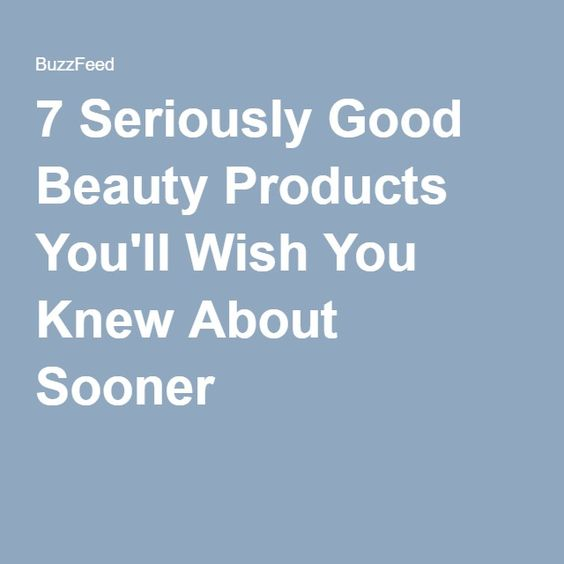 7 Seriously Good Beauty Products You'll Wish You Knew About Sooner