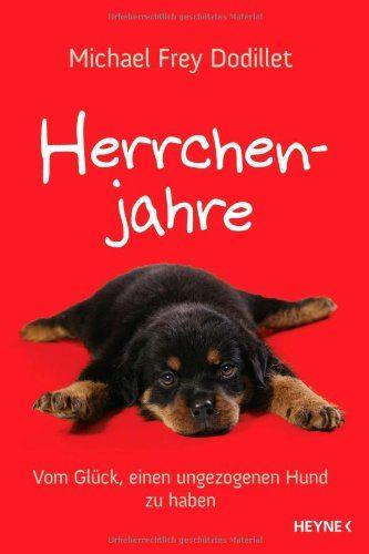 Herrchenjahre: Vom Glück, einen ungezogenen Hund zu haben